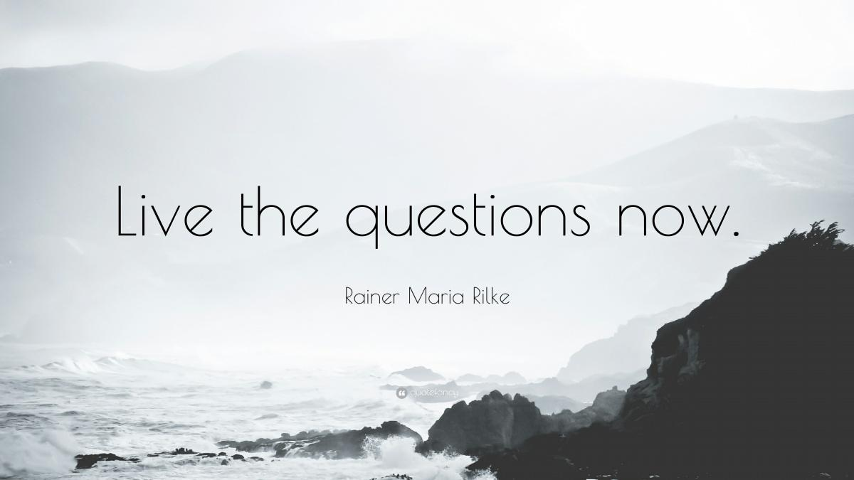 Live the Questions Now - Rainer Marie Rilke